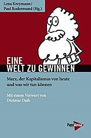 Eine Welt zu gewinnen: Marx, der Kapitalismus von heute und was wir tun können (Neue Kleine Bibliothek)