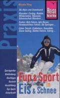Fun & Sport in Eis & Schnee: Der Wintersportführer für Anfänger und Freaks;