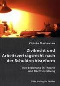 Zivilrecht und Arbeitsvertragsrecht nach der Schuldrechtsreform. Ihre Beziehung in Theorie und Rechtsprechung;