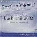 F.A.Z.-Buchkritik 2002, 1 CD-ROM Belletristik, Sach- und Fachbücher. Für Windows ab 3.1. Über 2.600 Buchbesprechungen aus einem Jahr F.A.Z. u. F.A.S