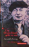 Um Deutschland geht es uns. Arnold Zweig. Die Biographie