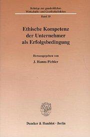 Ethische Kompetenz der Unternehmer als Erfolgsbedingung. Mit Abb. (Beiträge zur ganzheitlichen Wirtschafts- und Gesellschaftslehre; GWGL 10)