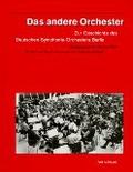 Das andere Orchester. Zur Geschichte des Deutsches Symphonie- Orchesters Berlin