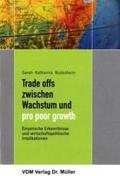 Trade-offs zwischen Wachstum und pro poor growth. Empirische Erkenntnisse und wirtschaftspolitische Implikationen;