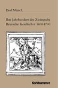 Das Jahrhundert des Zwiespalts. Deutschland 1600-1700;