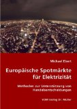 Europäische Spotmärkte für Elektrizität: Methoden zur Unterstützung von Handelsentscheidungen;
