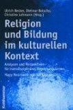 Religion und Bildung im kulturellen Kontext: Analysen und Perspektiven für transdisziplinäres Begegnungslernen