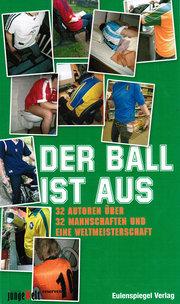 Der Ball ist aus. 32 Autoren über 32 Mannschaften und eine Weltmeisterschaft
