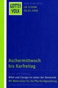 Gottes Volk Lesejahr A 3/2008: Aschermittwoch bis Karfreitag