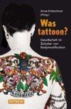 Was tattoon?: Gesellschaft im Zeitalter von Bodymodification;