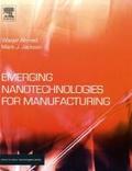 Emerging Nanotechnologies for Manufacturing (Micro & Nano Technologies)