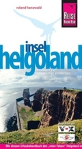 Helgoland. Urlaubshandbuch: Mit diesem Urlaubshandbuch den ' roten Felsen' Helgoland in all seinen Facetten entdecken und erleben: Mit diesem ... in all seinen Facetten entdecken und erleben;