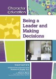 Being a Leader and Making Decisions (Character Education (Chelsea House))