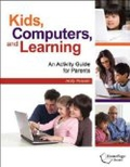 Kids, Computers, and Learning: An Activity Guide for Parents