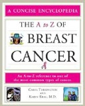 The A to Z of Breast Cancer: A Helpful Reference to One of the Most Common Types of Cancer (Concise Encyclopedia)