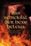 Das Schicksal der Hexe Helena: Der Innsbrucker Prozess von 1485 als Auslöser der Großen Inquisition;