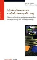 Media-Governance und Medien-Regulierung: Plädoyers für ein neues Zusammenwirken von Regulierung und Selbstregulierung;