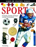 Sport: Geschichte, Technik und Regeln von über 50 Disziplinen