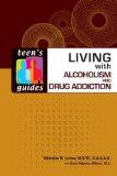 Living with Alcoholism and Drug Addiction (Teen's Guides)