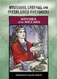 Witches and Wiccans: Mysteries, Legends and Unexplained Phenomena
