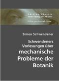 Schwendeners Vorlesungen über mechanische Probleme der Botanik : [gehalten an der Universität Berlin]