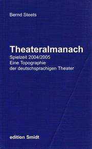 Theateralmanach: Spielzeit 2004/2005 - Eine Topographie der deutschsprachigen Theater
