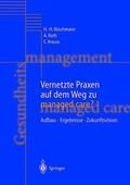 Vernetzte Praxen auf dem Weg zu managed care : Aufbau - Ergebnisse - Zukunftsvision