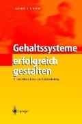 Gehaltssysteme erfolgreich gestalten : IT-unterstützte Lohn- und Gehaltsfindung