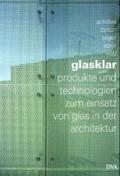 Glasklar : Produkte und Technologien zum Einsatz von Glas in der Architektur