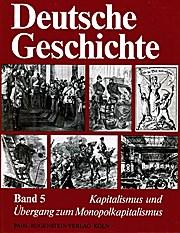 Deutsche Geschichte. Band 5. Kapitalismus und Übergang zum Monopolkapitalismus