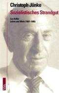Sozialistisches Strandgut. Leo Kofler. Leben und Werk (1907-1995)