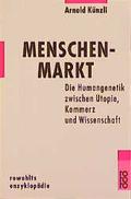 Menschenmarkt. Die Molekularbiologie zwischen Utopie, Kommerz und Wirklichkeit