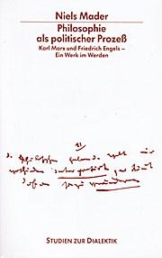 Philosophie als politischer Prozess. Karl Marx und Friedrich Engels -_ein Werk im Werden