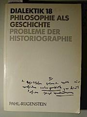 Dialektik 18. Philosophie als Geschichte. Probleme der Historiographie