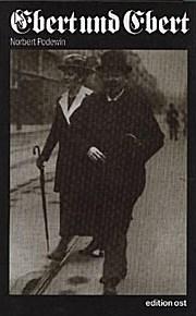 Ebert und Ebert. Zwei deutsche Staatsmänner: Friedrich Ebert (1871-1925), Friedrich Ebert (1894-1979). Eine Doppelbiographie