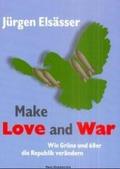 Make Love and War. Wie Grüne und 68er die Republik verändern