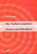 Die Türkei zwischen Orient und Okzident. Eine politische Geschichte
