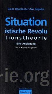 Situationistische Revolutionstheorie: Eine Aneignung. Volume 2: Organon