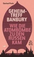Geheimtreff Banbury. Wie die Atombombe zu den Russen kam