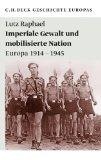 Imperiale Gewalt und mobilisierte Nation: Europa 1914 - 1945