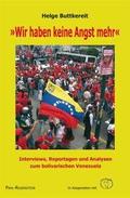 »Wir haben keine Angst mehr« - Interviews, Reportagen und Analysen zum bolivarischen Venezuela