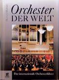 Orchester der Welt. Der internationale Orchesterführer