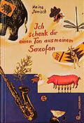 Ich schenk dir einen Ton aus meinem Saxofon.  Geschichten und Gedichte ca. 50 schw.
