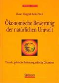 Ökonomische Bewertung der natürlichen Umwelt: Theorie, politische Bedeutung, ethische Diskussion