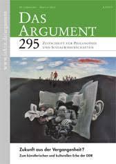 Das Argument 295 - Zeitschrift für Philosophie und Sozialwissenschaften: Zukunft aus der Vergangenheit? - Zum künstlerischen und kulturellen Erbe der DDR  ISSN: 0004-1157