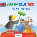 Green, Blue, Red!; My first colours   ; Ill. v. Rudolph, Annet; Englisch; , zahlr.farb.Abb. -