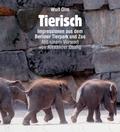 Tierisch; Impressionen aus dem Berliner Tierpark und Zoo   ; Vorw. v. Osang, Alexander. Fotos v. Olm, Wulf; Deutsch; , 102 farb. Abb. -