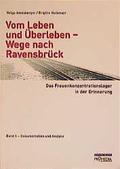 Vom Leben und Überleben - Wege nach Ravensbrück. Das Frauenkonzentrationslager in der Erinnerung