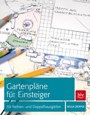 Gartenpläne für Einsteiger; Für Reihen- und Doppelhausgärten   ; Deutsch; , 43 farb. abb. 23 Ill. 23 Ktn. -