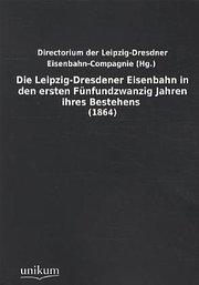 Die Leipzig-Dresdener Eisenbahn in den ersten Fünfundzwanzig Jahren ihres Bestehens: (1864)